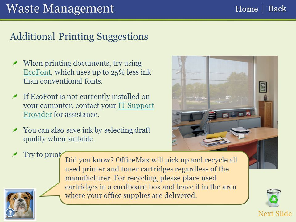 Waste Management Waste Management Additional Printing Suggestions When printing documents, try using EcoFont, which uses up to 25% less ink than conventional fonts.