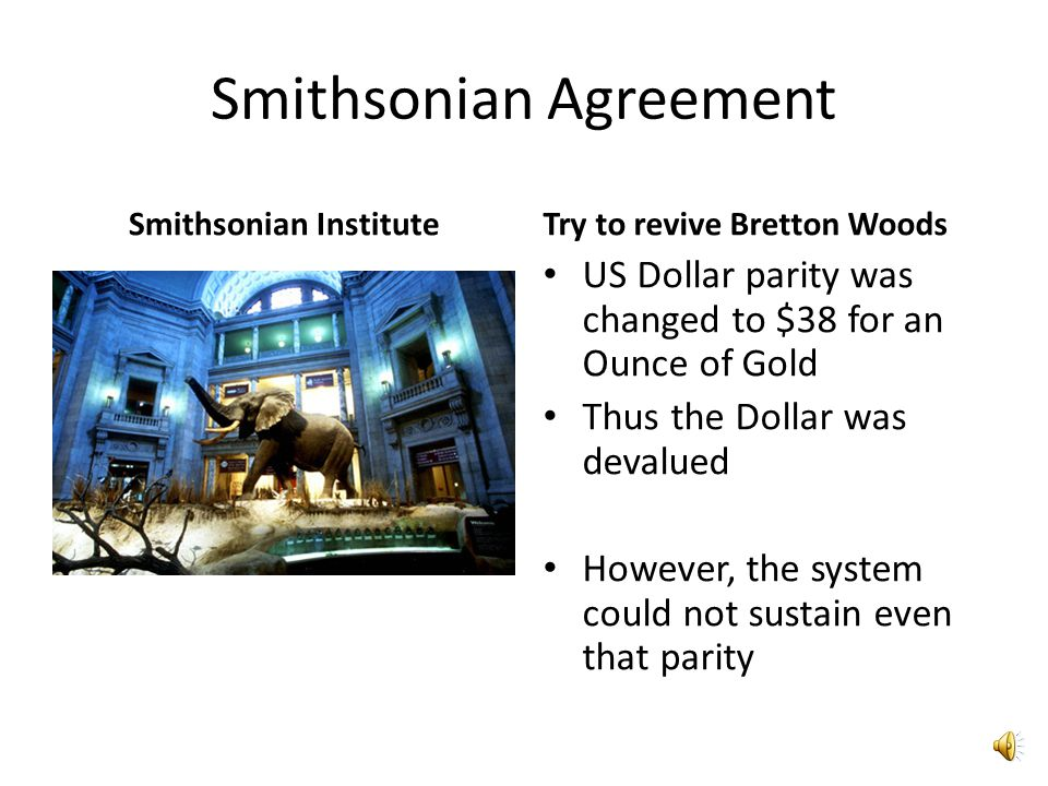Bretton Woods …..towards failure Gold Convertibility Clause Unconditional conversion of US Dollar to Gold Difficult to Honor USA defaulted on demand of Gold US printed more dollars than the Gold Quantity they had