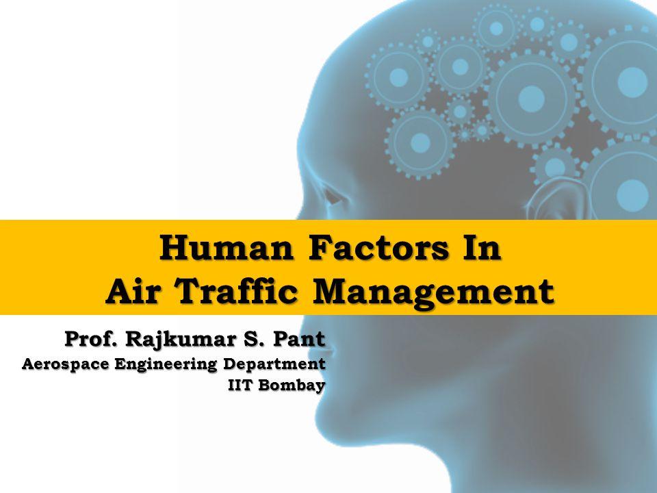 Human Factors In Air Traffic Management Prof. Rajkumar S.