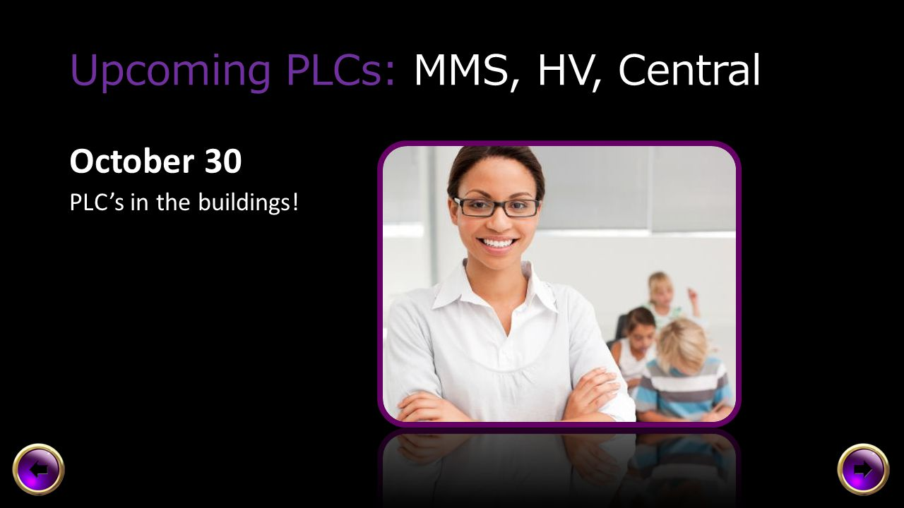 Upcoming PLCs: Elementary October 30 With Coaches Instructional Strategy: Conferencing (Marzano DQ 2: 10, 12 journals/response logs; DQ 3: 14, 19 workshop activity while conferencing) Locations Grades K-3: PLC in Banquet Room Grades 4-5: PLC at Matt Center Music, Art & PE: PLC at Mayfield in the Media Center