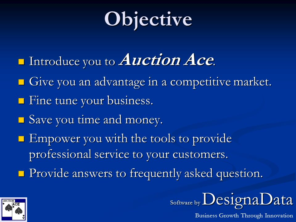 Objective Introduce you to Auction Ace. Introduce you to Auction Ace.