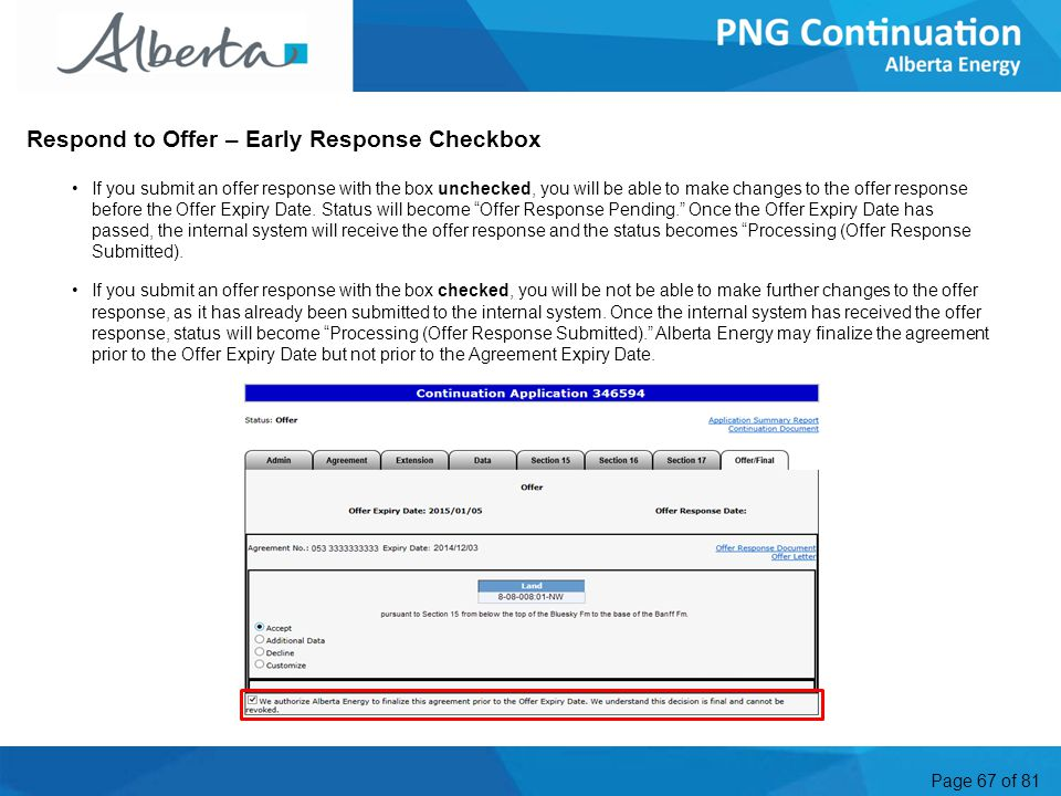 Page 67 of 81 Respond to Offer – Early Response Checkbox If you submit an offer response with the box unchecked, you will be able to make changes to the offer response before the Offer Expiry Date.