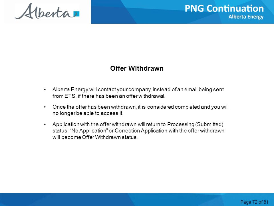 Page 72 of 81 Offer Withdrawn Alberta Energy will contact your company, instead of an email being sent from ETS, if there has been an offer withdrawal.