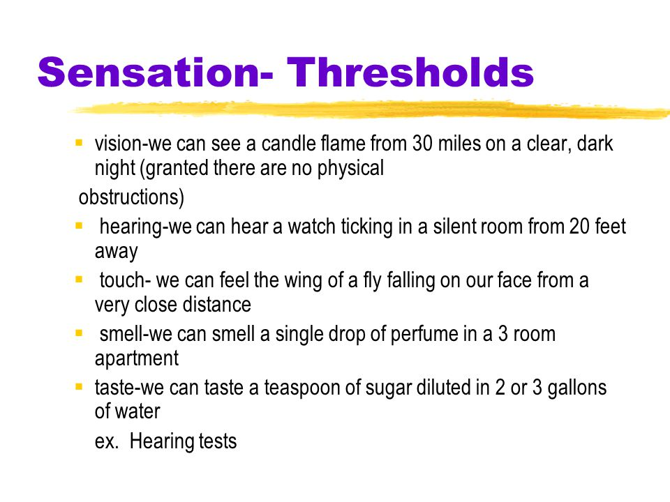 Sensation- Thresholds  Absolute Threshold  minimum stimulation needed to detect a particular stimulus 50% of the time
