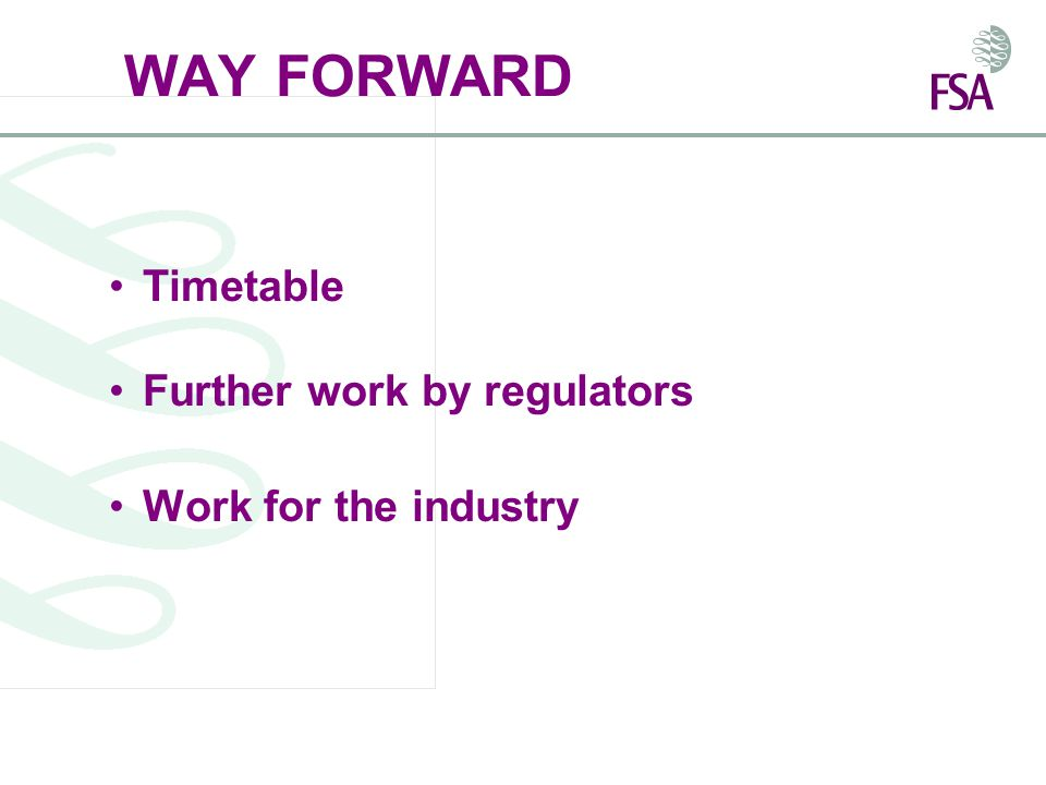 WAY FORWARD Timetable Further work by regulators Work for the industry
