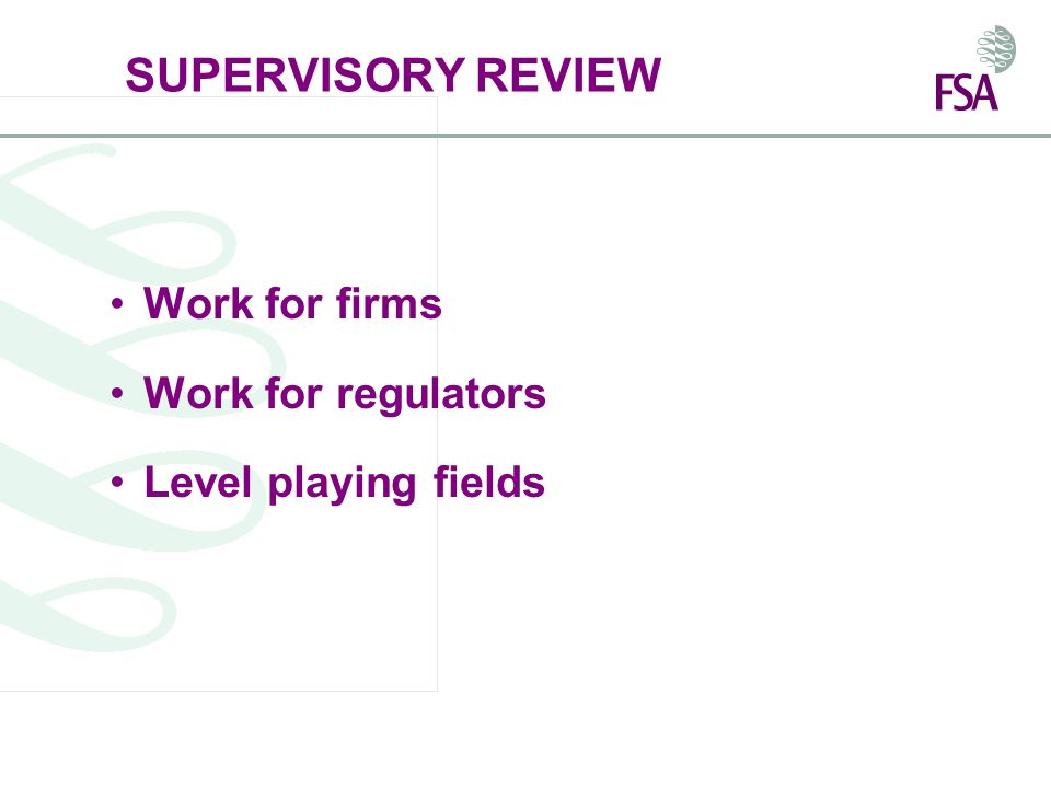 SUPERVISORY REVIEW Work for firms Work for regulators Level playing fields