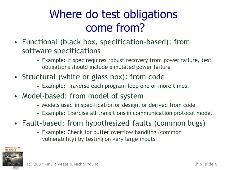 (c) 2007 Mauro Pezzè & Michal Young Ch 9, slide 8 Where do test obligations come from.