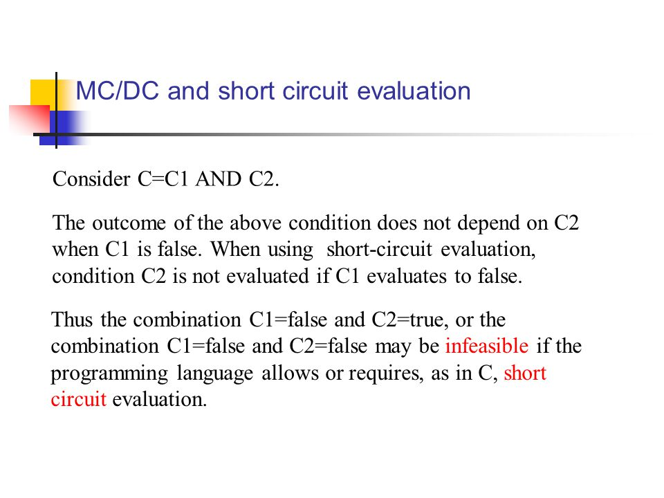 MC/DC and short circuit evaluation Consider C=C1 AND C2.