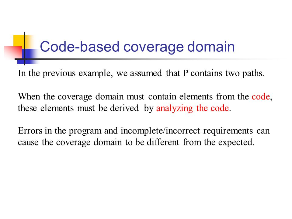 Code-based coverage domain In the previous example, we assumed that P contains two paths. When the coverage domain must contain elements from the code