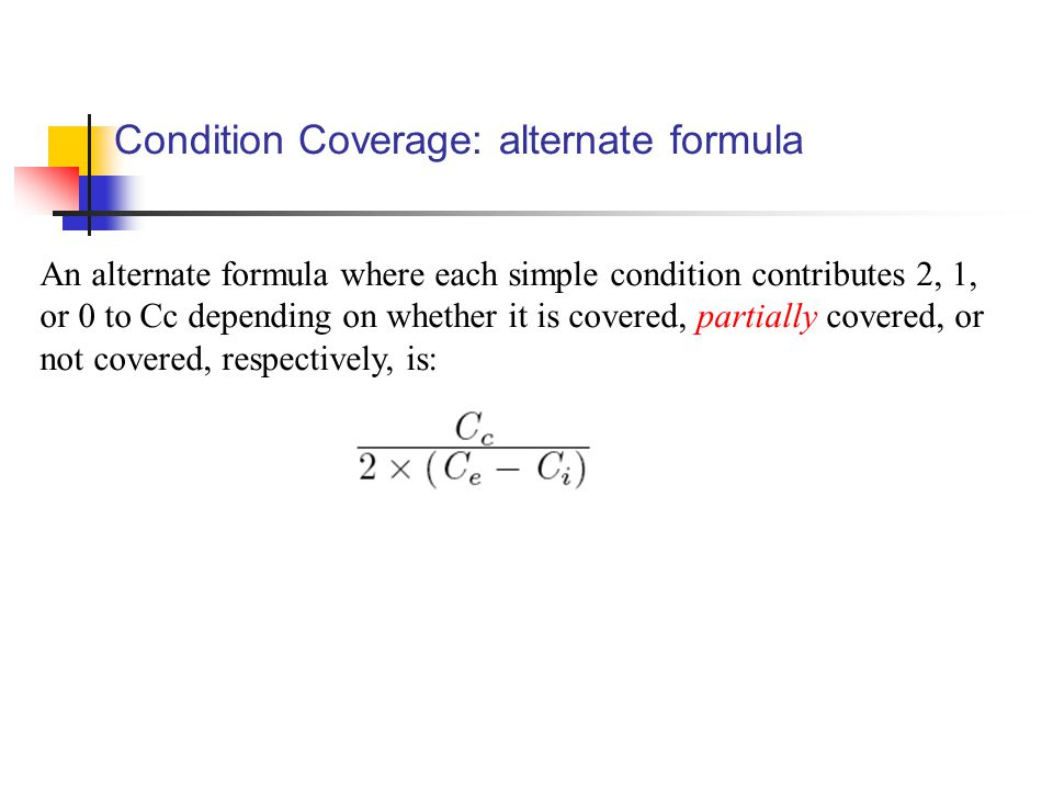 Condition Coverage: alternate formula An alternate formula where each simple condition contributes 2, 1, or 0 to Cc depending on whether it is covered