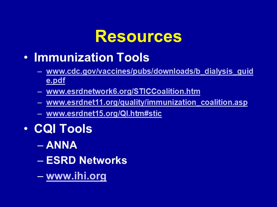 Resources Immunization Tools –www.cdc.gov/vaccines/pubs/downloads/b_dialysis_guid e.pdfwww.cdc.gov/vaccines/pubs/downloads/b_dialysis_guid e.pdf –www.
