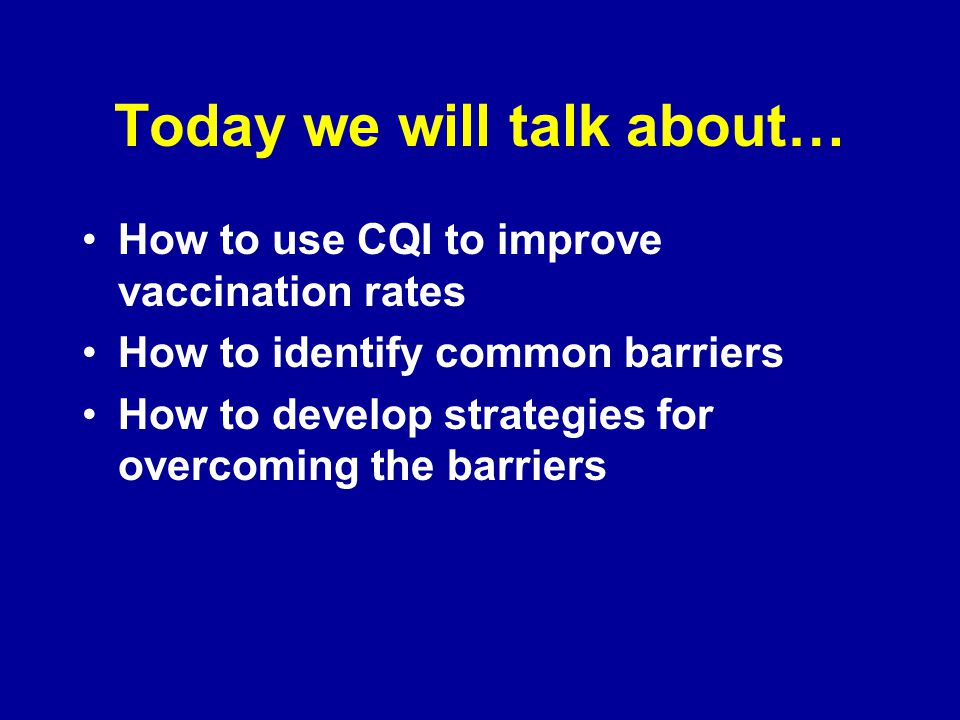 What is CQI? Improving quality through: –Proactive approach –Optimal orientation –Process focus