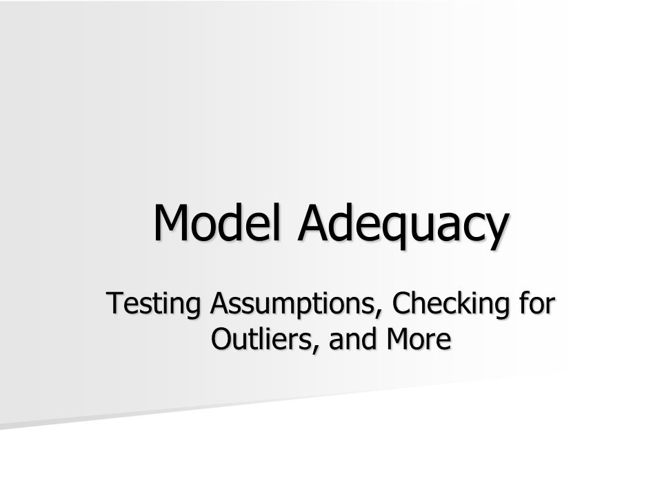 Model Adequacy Testing Assumptions, Checking for Outliers, and More