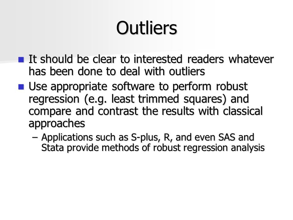 Outliers It should be clear to interested readers whatever has been done to deal with outliers It should be clear to interested readers whatever has b