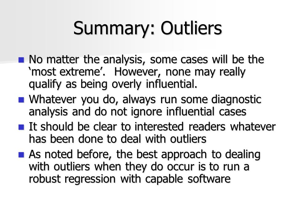 Summary: Outliers No matter the analysis, some cases will be the 'most extreme'. However, none may really qualify as being overly influential. No matt