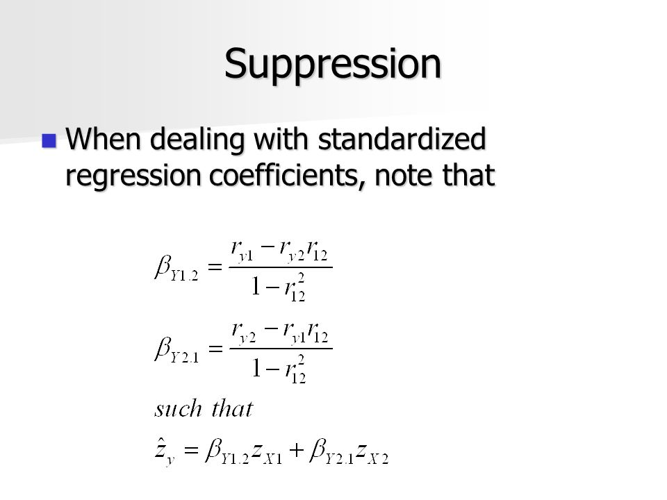 Suppression When dealing with standardized regression coefficients, note that When dealing with standardized regression coefficients, note that