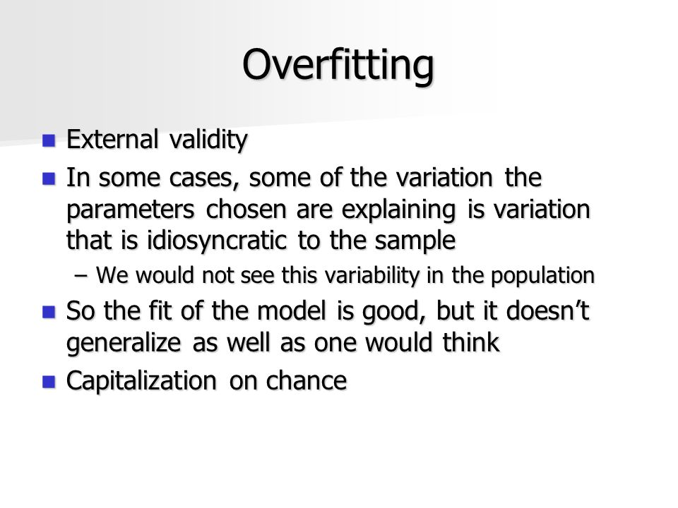 Overfitting External validity External validity In some cases, some of the variation the parameters chosen are explaining is variation that is idiosyn