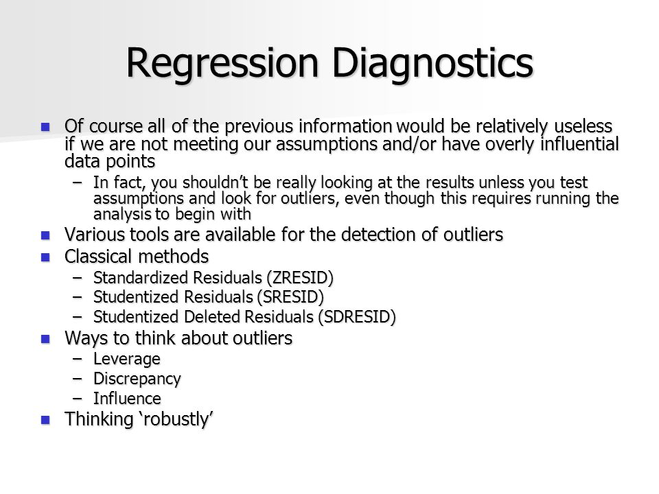 Regression Diagnostics Of course all of the previous information would be relatively useless if we are not meeting our assumptions and/or have overly