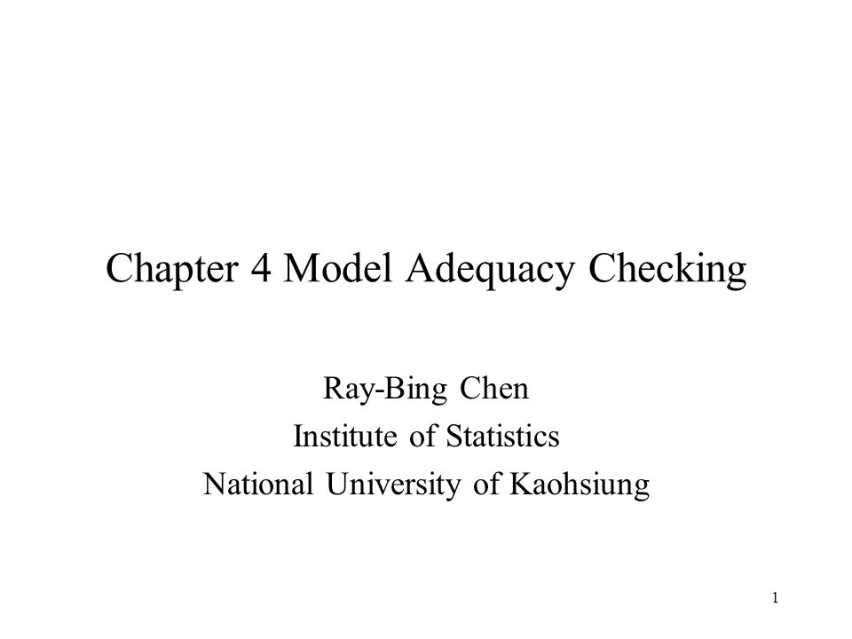 1 Chapter 4 Model Adequacy Checking Ray-Bing Chen Institute of Statistics National University of Kaohsiung
