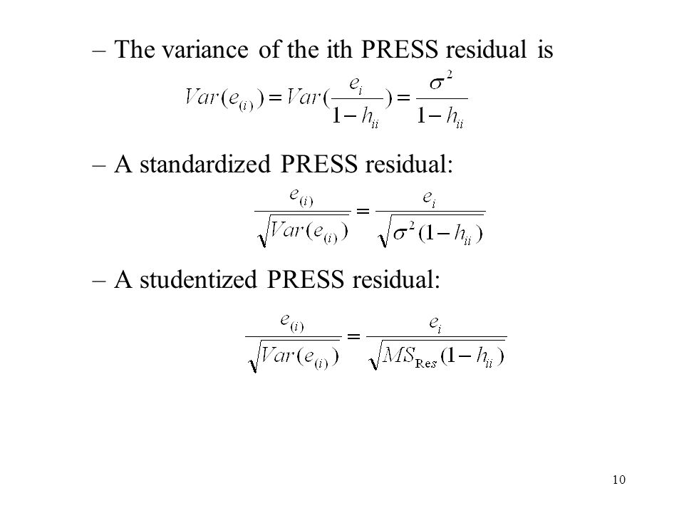 10 –The variance of the ith PRESS residual is –A standardized PRESS residual: –A studentized PRESS residual: