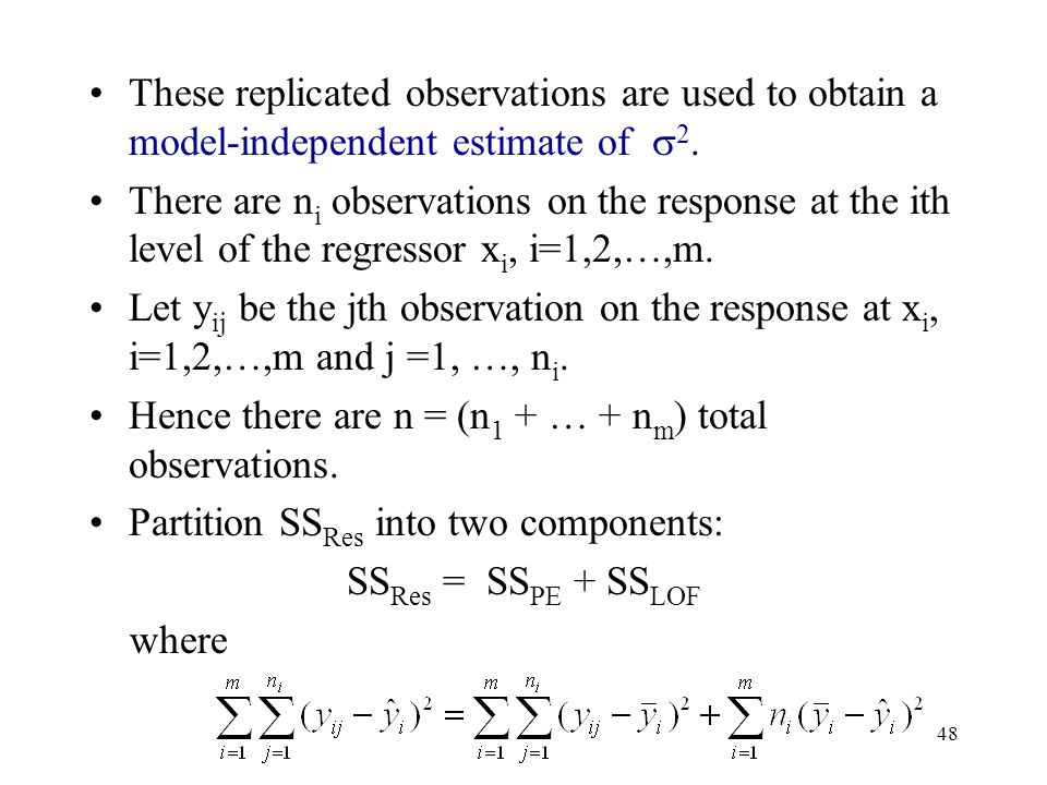 48 These replicated observations are used to obtain a model-independent estimate of  2. There are n i observations on the response at the ith level o