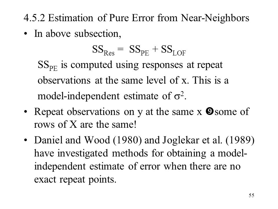 55 4.5.2 Estimation of Pure Error from Near-Neighbors In above subsection, SS Res = SS PE + SS LOF SS PE is computed using responses at repeat observa