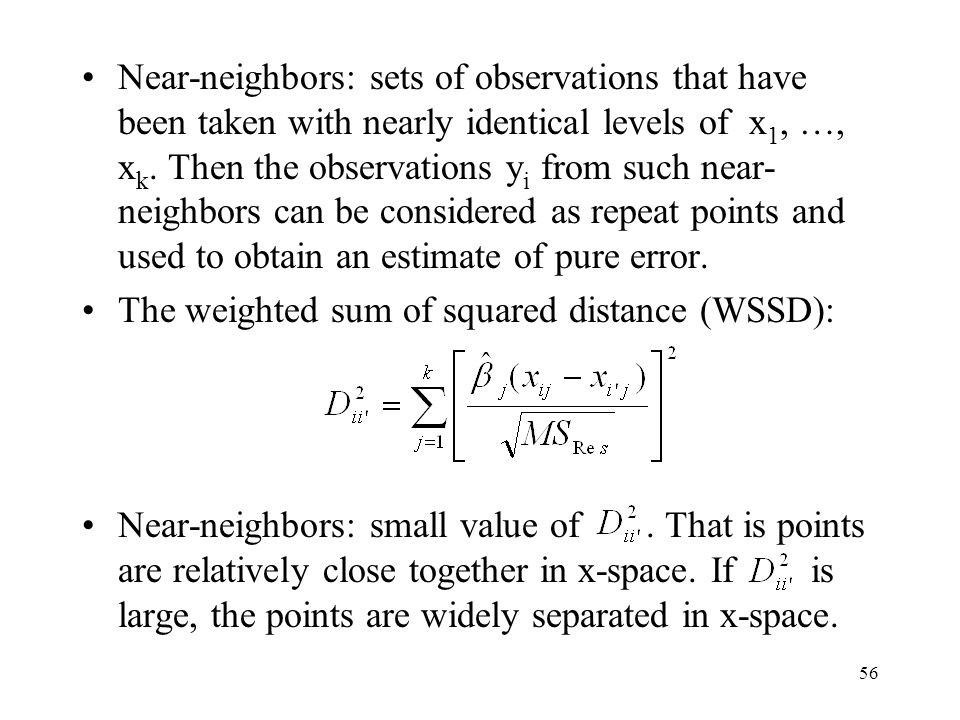 56 Near-neighbors: sets of observations that have been taken with nearly identical levels of x 1, …, x k. Then the observations y i from such near- ne
