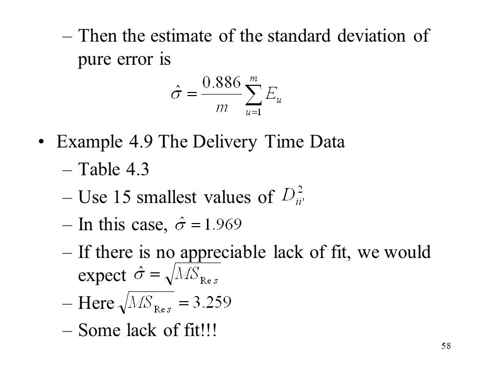 58 –Then the estimate of the standard deviation of pure error is Example 4.9 The Delivery Time Data –Table 4.3 –Use 15 smallest values of –In this cas