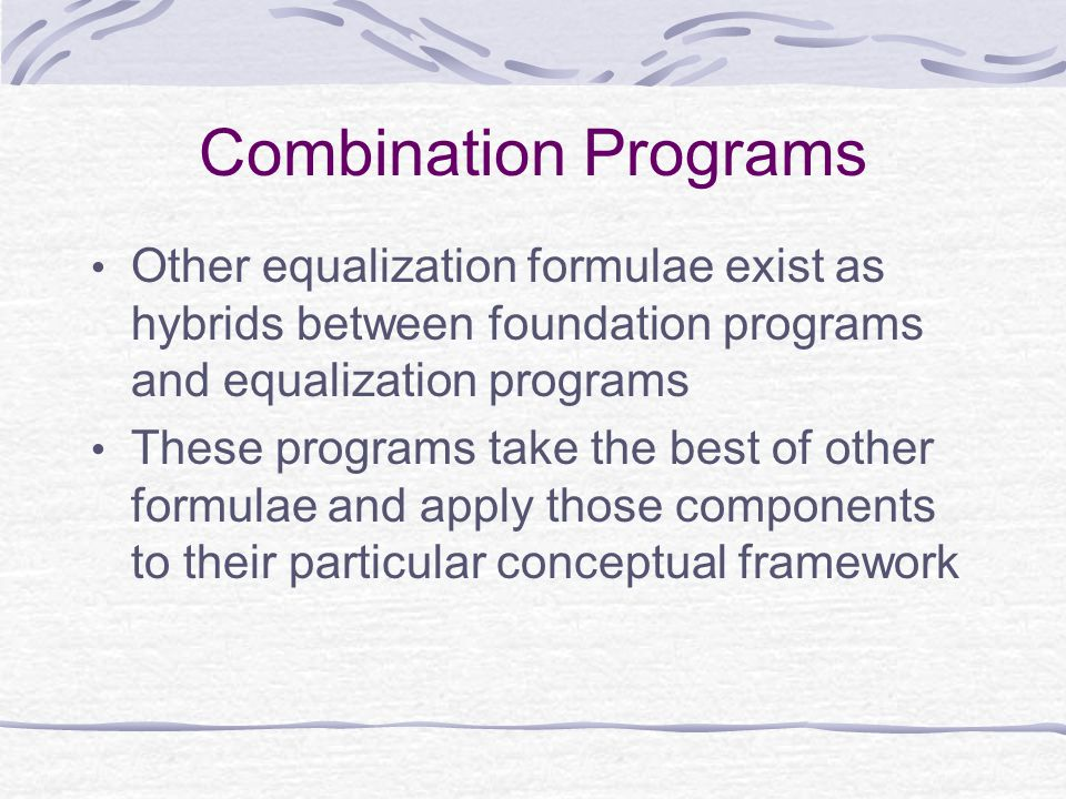 Combination Programs Other equalization formulae exist as hybrids between foundation programs and equalization programs These programs take the best of other formulae and apply those components to their particular conceptual framework