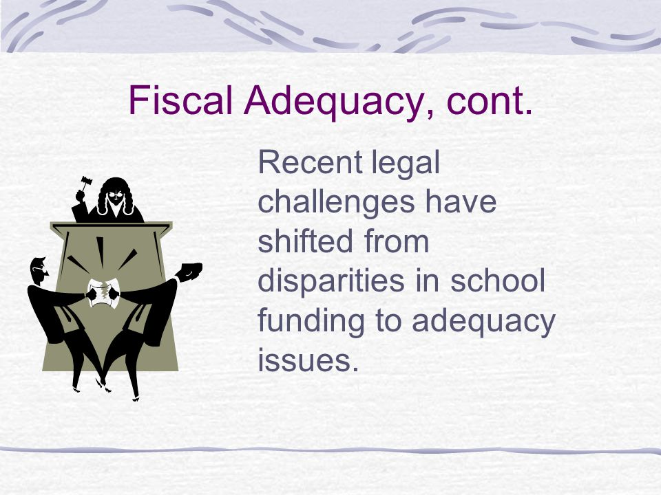 Fiscal Adequacy, cont.