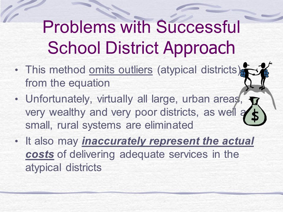 Problems with Successful School District Approach This method omits outliers (atypical districts) from the equation Unfortunately, virtually all large