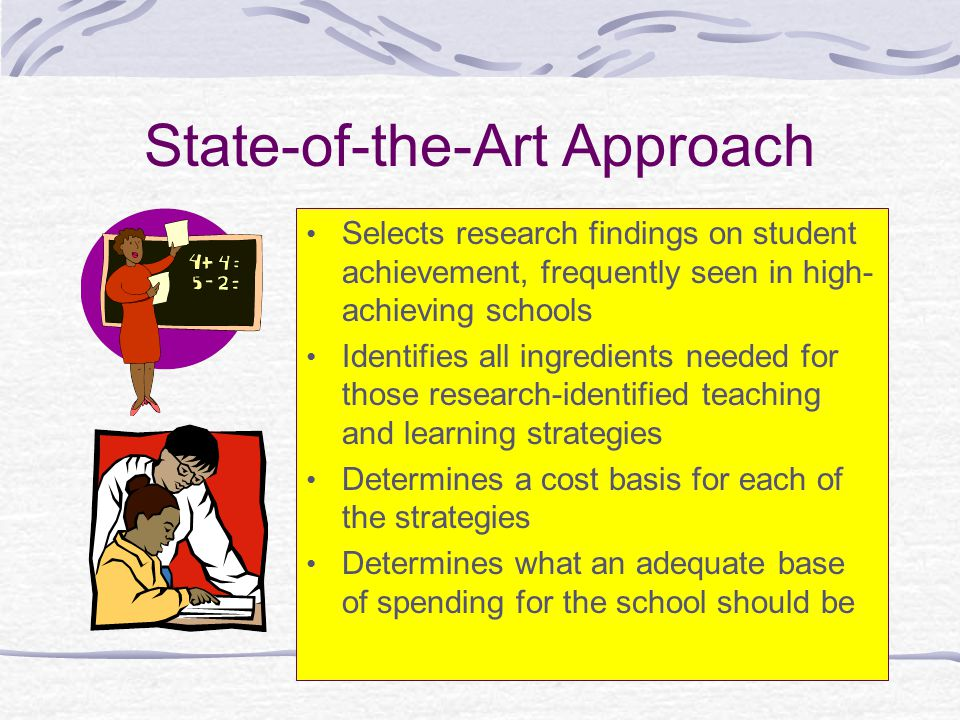 State-of-the-Art Approach Selects research findings on student achievement, frequently seen in high- achieving schools Identifies all ingredients need