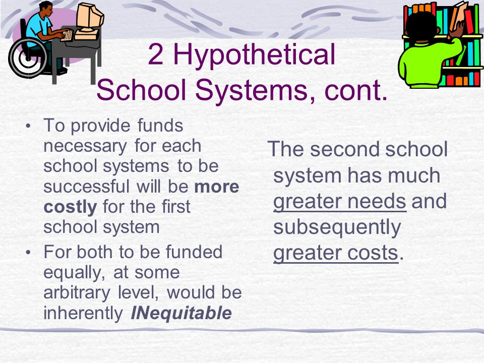 2 Hypothetical School Systems, cont.