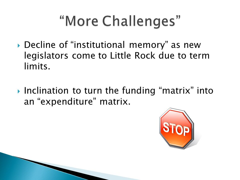  Decline of institutional memory as new legislators come to Little Rock due to term limits.