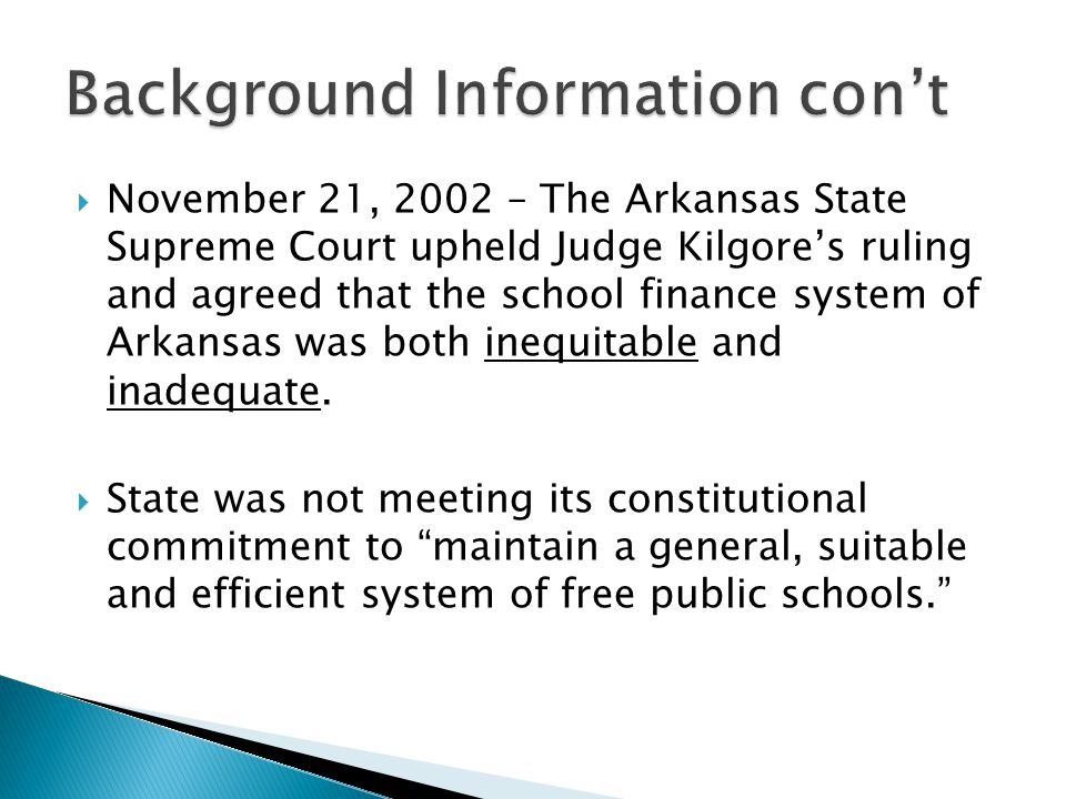  November 21, 2002 – The Arkansas State Supreme Court upheld Judge Kilgore's ruling and agreed that the school finance system of Arkansas was both inequitable and inadequate.