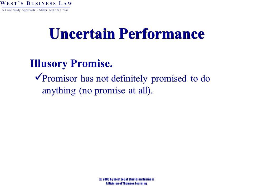 Uncertain Performance Illusory Promise.