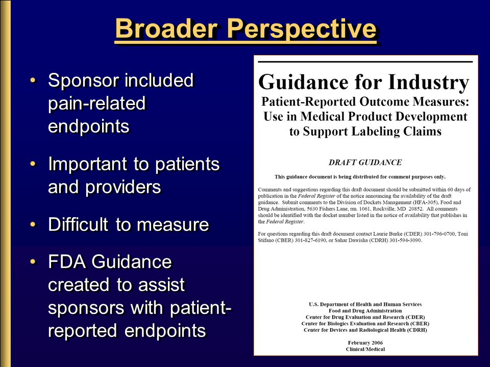 25 Broader Perspective Sponsor included pain-related endpoints Important to patients and providers Difficult to measure FDA Guidance created to assist sponsors with patient- reported endpoints Sponsor included pain-related endpoints Important to patients and providers Difficult to measure FDA Guidance created to assist sponsors with patient- reported endpoints