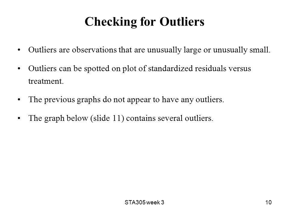 STA305 week 310 Checking for Outliers Outliers are observations that are unusually large or unusually small.