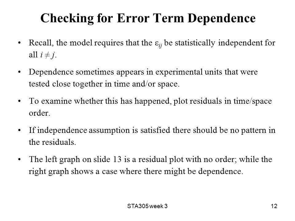 STA305 week 312 Checking for Error Term Dependence Recall, the model requires that the ε ij be statistically independent for all i ≠ j.
