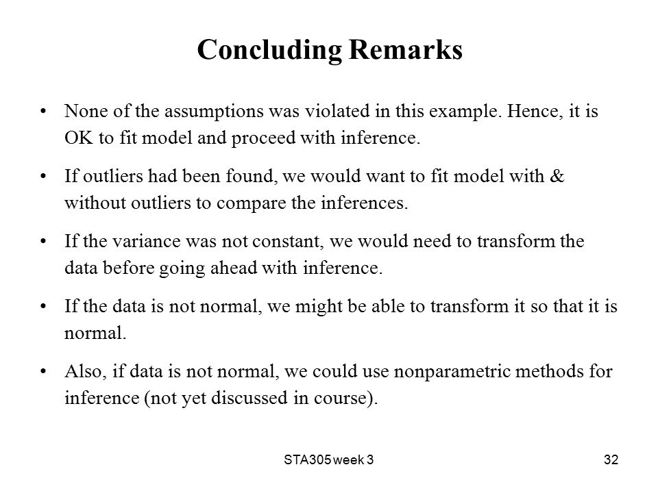 STA305 week 332 Concluding Remarks None of the assumptions was violated in this example.