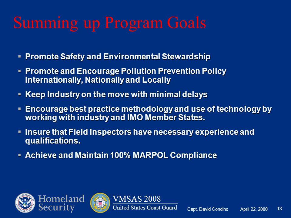Capt. David Condino April 22, 2008 VMSAS 2008 United States Coast Guard 13 Summing up Program Goals  Promote Safety and Environmental Stewardship  P