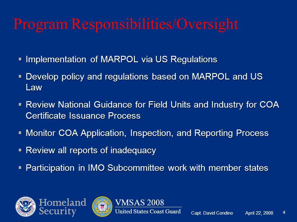 Capt. David Condino April 22, 2008 VMSAS 2008 United States Coast Guard 4 Program Responsibilities/Oversight  Implementation of MARPOL via US Regulat