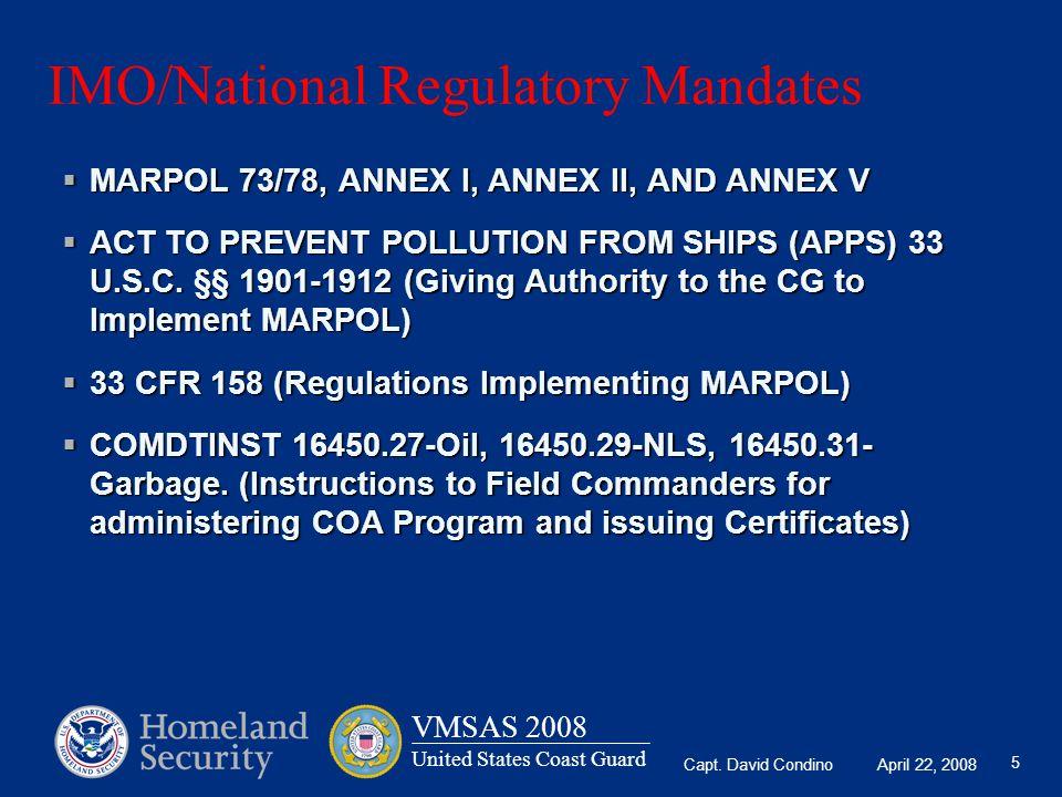 Capt. David Condino April 22, 2008 VMSAS 2008 United States Coast Guard 5 IMO/National Regulatory Mandates  MARPOL 73/78, ANNEX I, ANNEX II, AND ANNE