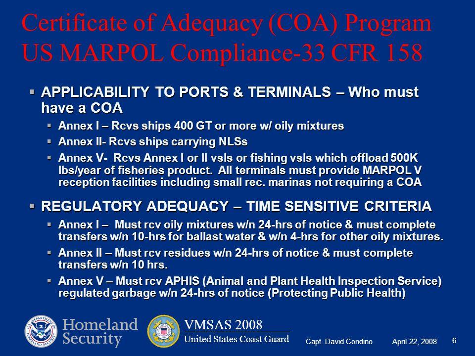 Capt. David Condino April 22, 2008 VMSAS 2008 United States Coast Guard 6 Certificate of Adequacy (COA) Program US MARPOL Compliance-33 CFR 158  APPL