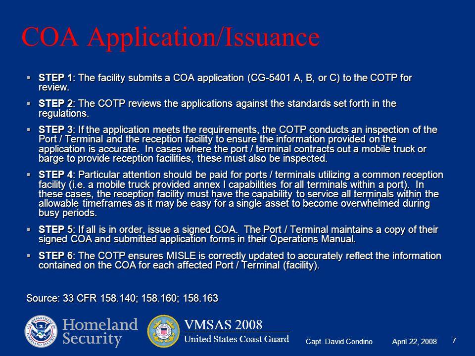 Capt. David Condino April 22, 2008 VMSAS 2008 United States Coast Guard 7 COA Application/Issuance  STEP 1: The facility submits a COA application (C