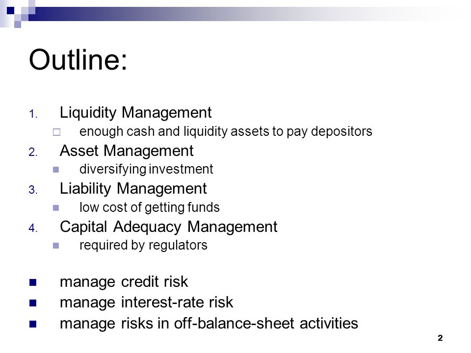 3 Asset management Goal of asset managements is to seek the highest returns possible subject to minimizing risk and making adequate provisions for liquidity.