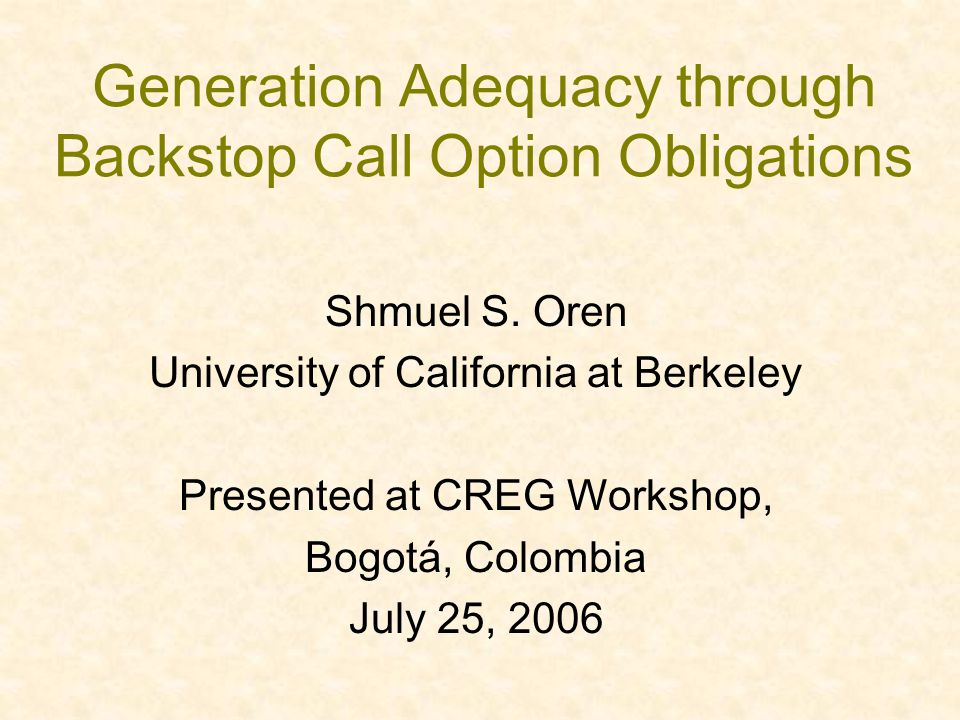 Generation Adequacy through Backstop Call Option Obligations Shmuel S.