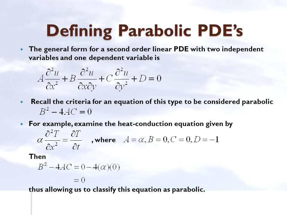 Defining Parabolic PDE's The general form for a second order linear PDE with two independent variables and one dependent variable is Recall the criter
