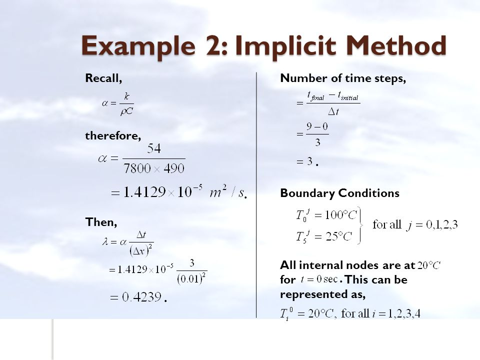 Example 2: Implicit Method Recall, therefore, Then,. Number of time steps, Boundary Conditions All internal nodes are at for This can be represented a