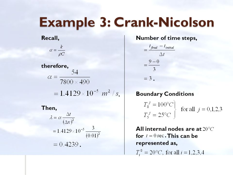 Example 3: Crank-Nicolson Recall, therefore, Then,. Number of time steps, Boundary Conditions All internal nodes are at for This can be represented as